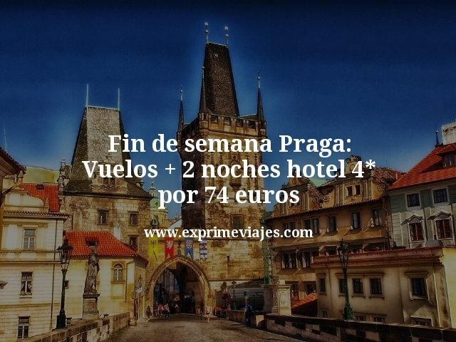 Fin de semana Praga: Vuelos + 2 noches hotel 4* por 74euros
