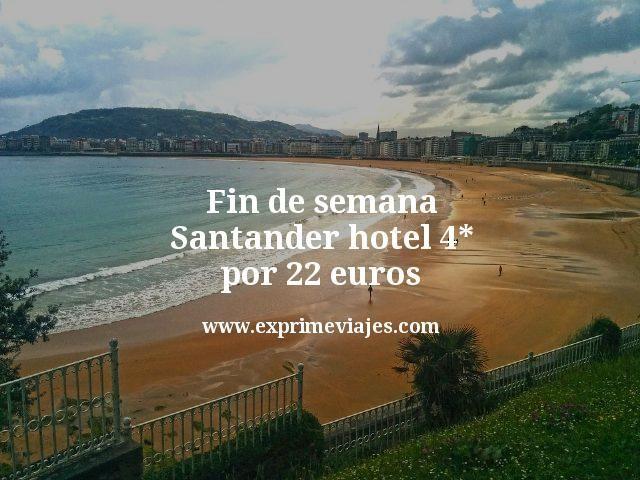 Fin de semana Santander: Hotel 4* por 22euros
