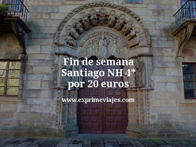 Fin de semana Santiago: NH 4* por 20euros