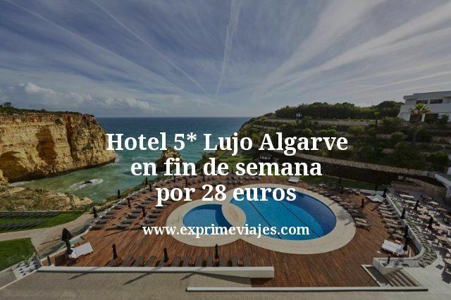 Hotel 5* Lujo Algarve en fin de semana por 28euros