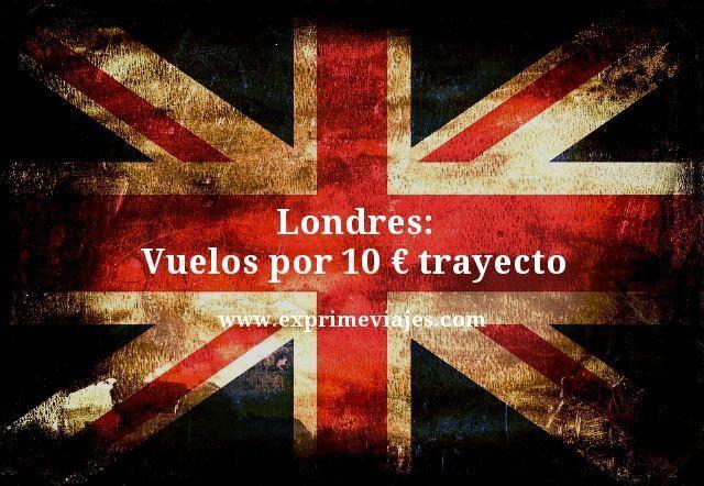 Londres: Vuelos por 10euros trayecto