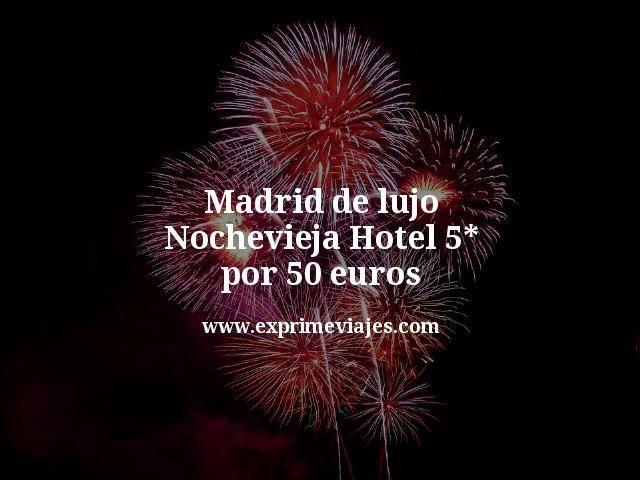 Madrid de lujo en Nochevieja: Hotel 5* por 50euros