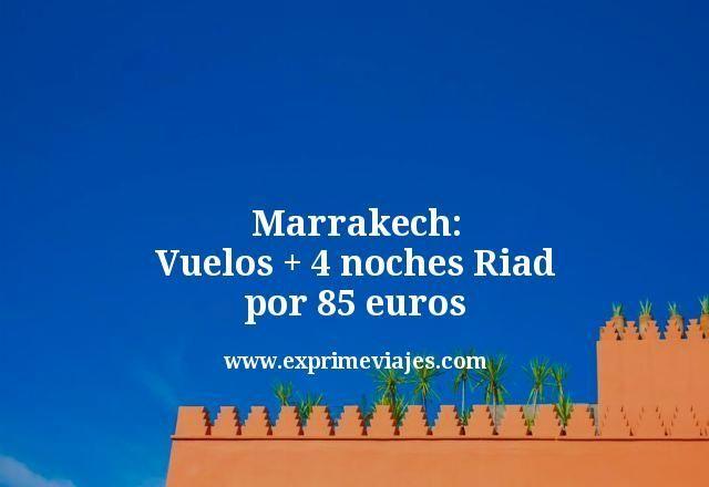 Marrakech: Vuelos + 4 noches por 85euros