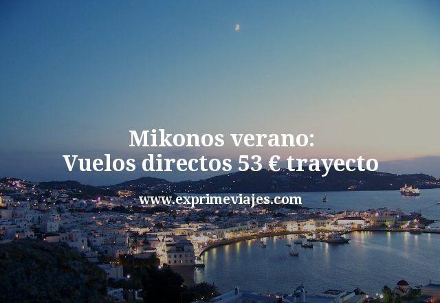 Mikonos verano: Vuelos directos por 53euros trayecto
