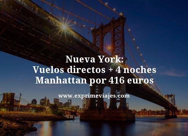 NUEVA YORK: VUELOS DIRECTOS + 4 NOCHES EN MANHATTAN POR 416EUROS
