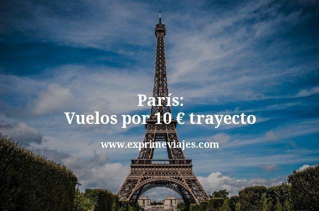 París: Vuelos por 10euros trayecto