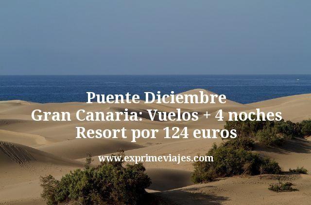 PUENTE DICIEMBRE GRAN CANARIA: VUELOS + 4 NOCHES RESORT POR 124€