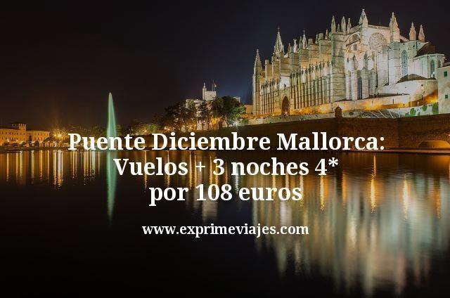 Puente Diciembre Mallorca: Vuelos + 3 noches 4* por 108euros