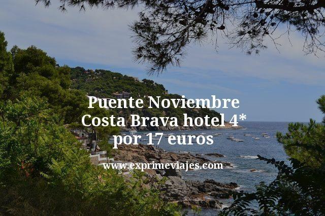 Puente Noviembre Costa Brava: Hotel 4* por 17euros