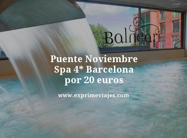 Puente Noviembre: Spa 4* Barcelona por 20euros