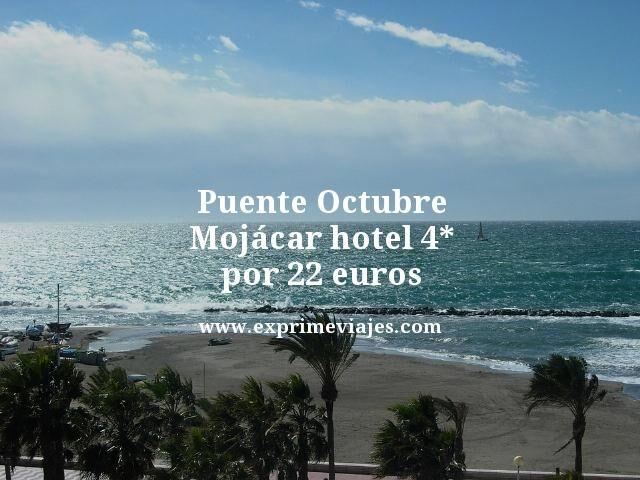 PUENTE OCTUBRE MOJÁCAR: HOTEL 4* POR 22EUROS