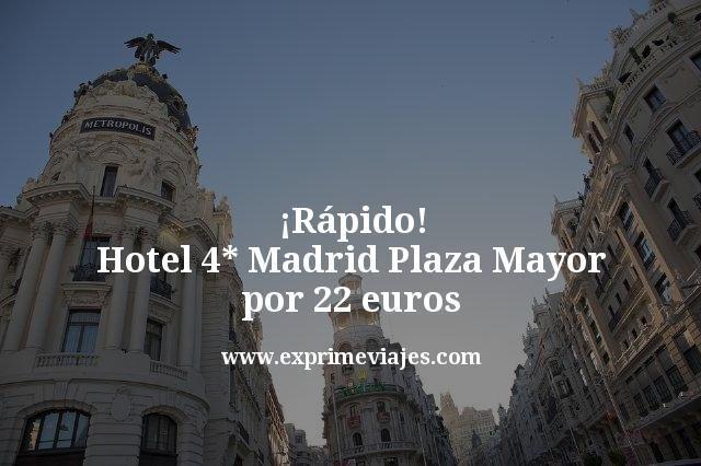 ¡Rápido! Madrid: Hotel 4* Plaza Mayor por 22euros