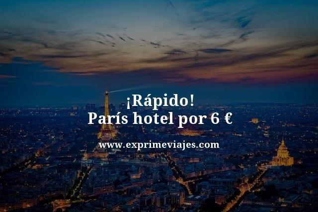 ¡RÁPIDO! PARÍS HOTEL POR 6EUROS