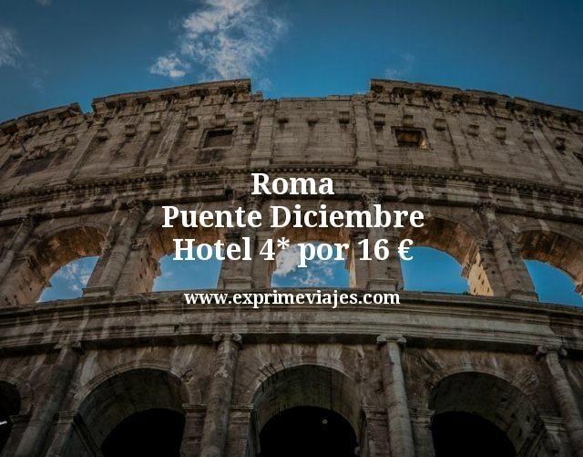 Roma Puente Diciembre: Hotel 4* por 16euros