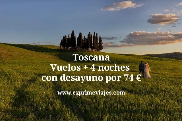 Toscana: Vuelos + 4 noches con desayuno por 74euros