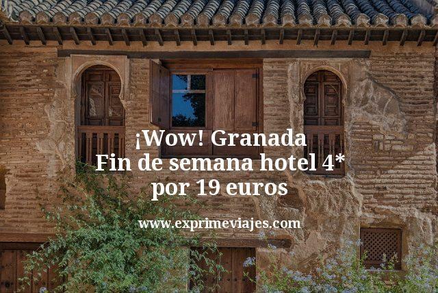 ¡Wow! Granada fin de semana: Hotel 4* por 19euros