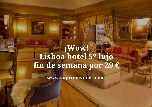 ¡WOW! LISBOA: HOTEL 5* LUJO EN FIN DE SEMANA POR 29EUROS