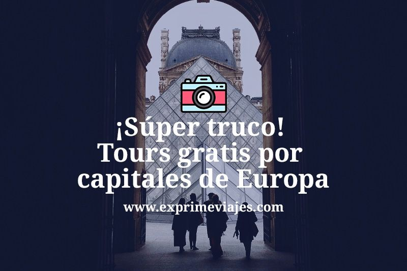¡Súper truco! Tours gratis para conocer las capitales de Europa
