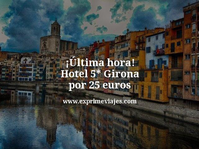 ¡Última hora! Hotel 5* Girona por 25euros