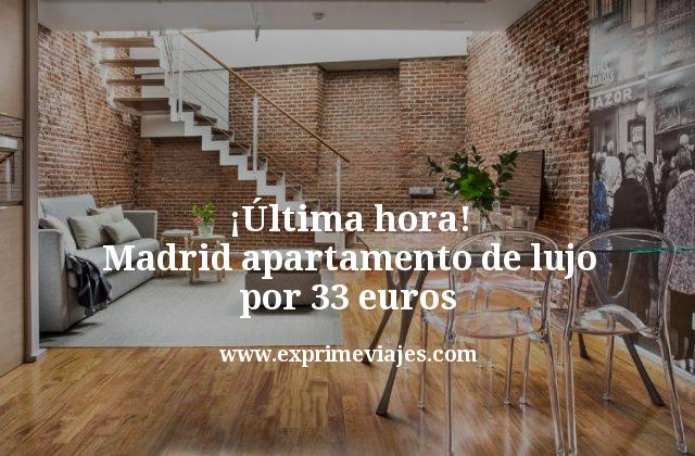¡Última hora! Madrid: Apartamento de lujo por 33euros