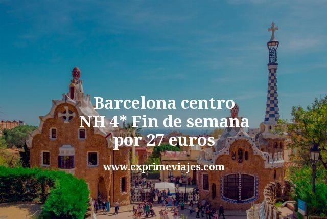 Barcelona centro: NH 4* fin de semana por 27euros