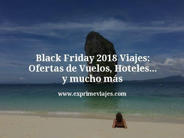 Black Friday 2018 Viajes: las mejores ofertas de vuelos, hoteles y mucho más