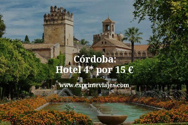 ¡Chollazo! Córdoba: Hotel 4* por 15euros