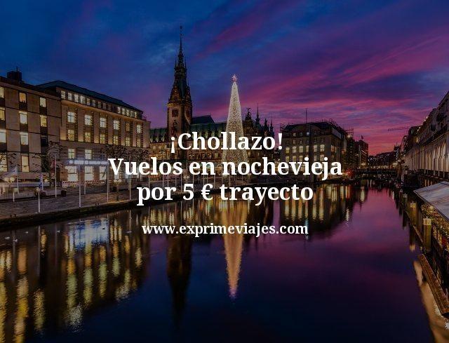 ¡Chollazo! Vuelos en Nochevieja por 5euros trayecto