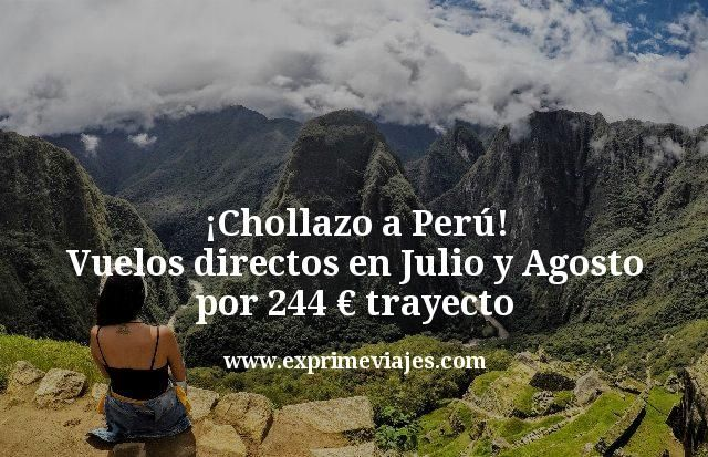 ¡Chollazo! Perú en julio y agosto: vuelos directos por 244euros trayecto