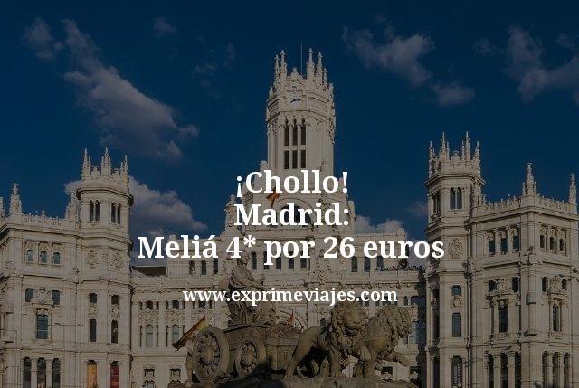 ¡Chollo! Madrid: Meliá 4* por 26euros