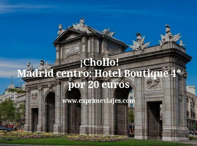¡Chollo! Madrid centro: Hotel Boutique 4* por 20 euros