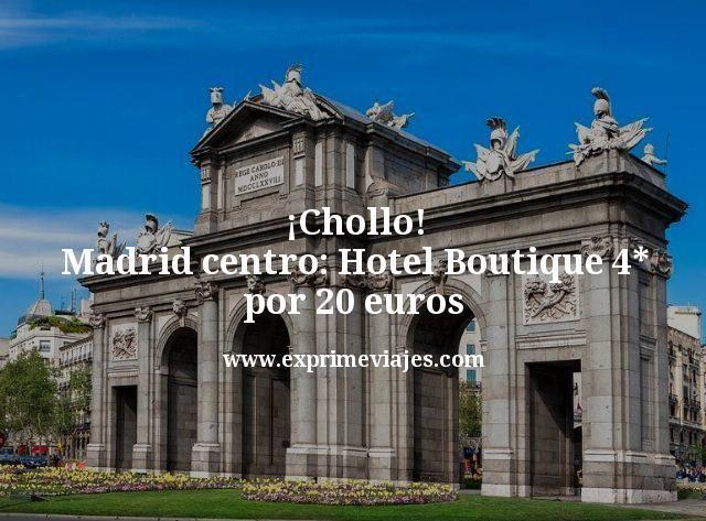 ¡Chollo! Madrid centro: Hotel Boutique 4* por 20euros