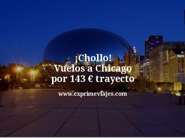 ¡Chollo! Vuelos a Chicago por 143euros trayecto