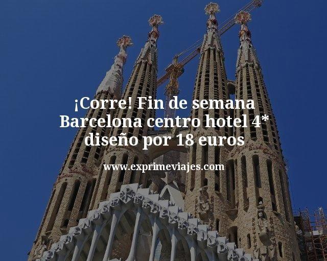 ¡Corre! Fin de semana Barcelona centro: Hotel 4* diseño por 18euros