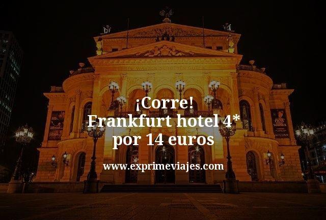 ¡Corre! Frankfurt Hotel 4* por 14euros