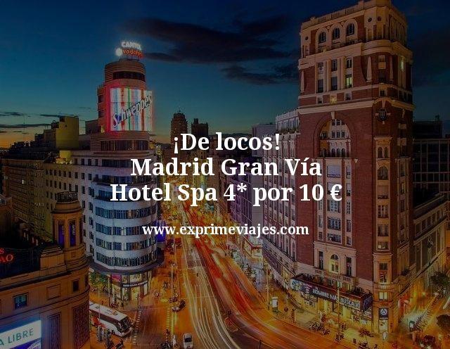¡De locos! Madrid Gran Vía: Hotel Spa 4* por 10€