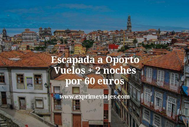 Escapada a Oporto: Vuelos + 2 noches por 60euros
