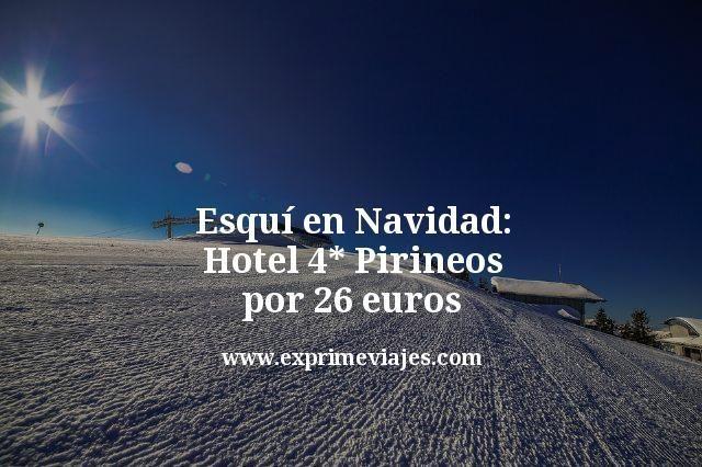 Esquí en Navidad: Hotel 4* Pirineos por 26euros