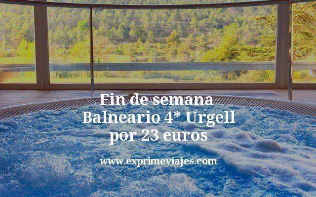 Fin de semana Balneario 4* Urgell por 23euros