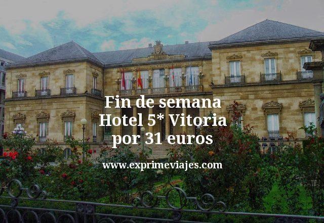 Fin de semana Hotel 5* Vitoria por 31euros