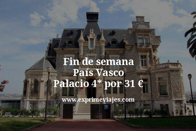 Fin de semana País Vasco: Palacio 4* por 31euros