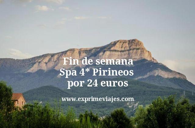 Fin de semana: Spa 4* Pirineos por 24euros