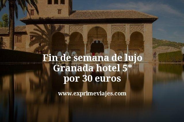 Fin de semana de lujo Granada: Hotel 5* por 30euros