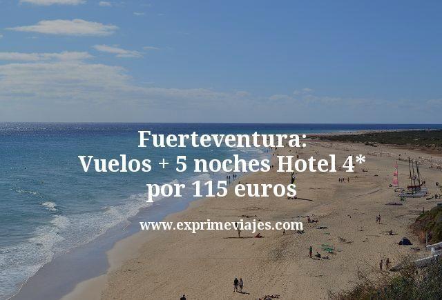 Fuerteventura: Vuelos + 5 noches hotel 4* por 115euros