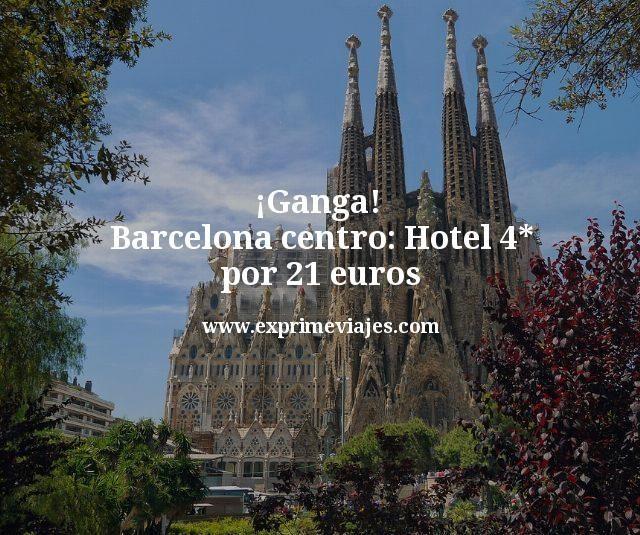 ¡Ganga! Barcelona centro: Hotel 4* por 21euros