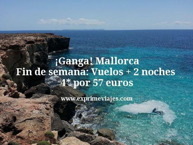 ¡Ganga! Mallorca fin de semana: Vuelos + 2 noches 4* por 57euros