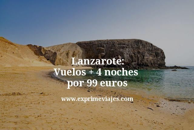 Lanzarote: Vuelos + 4 noches por 99euros