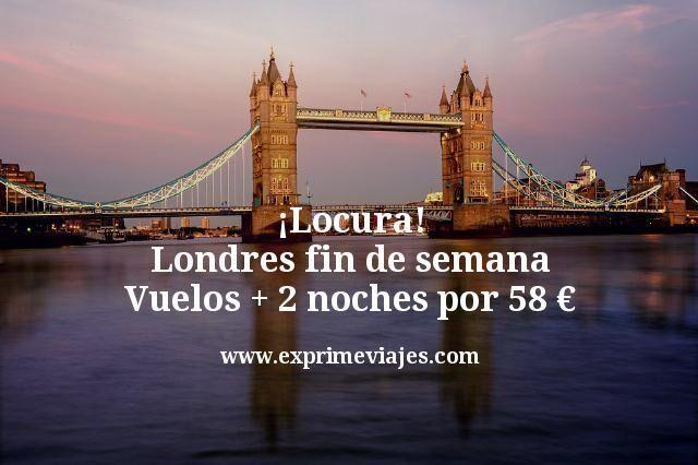 ¡Locura! Londres fin de semana: Vuelos + 2 noches por 58euros