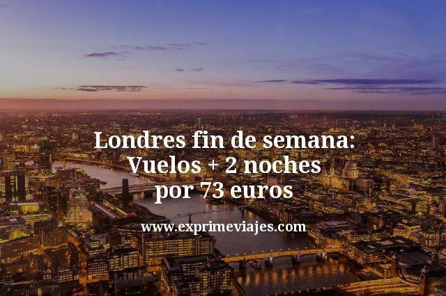 Fin de semana Londres: Vuelos + 2 noches por 73euros