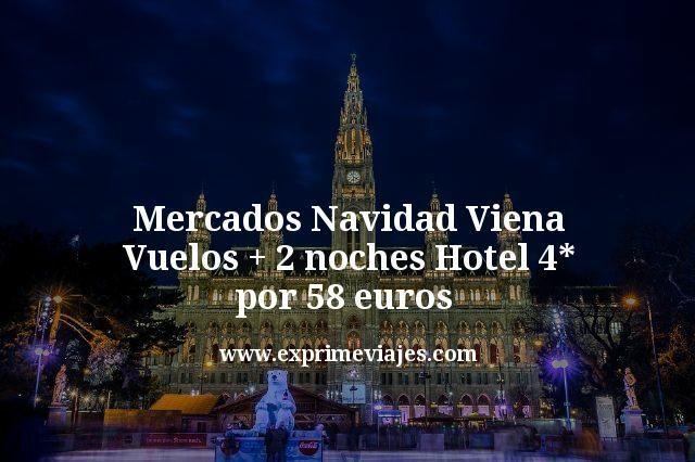 Mercados Navidad Viena: Vuelos + 2 noches hotel 4* por 58€